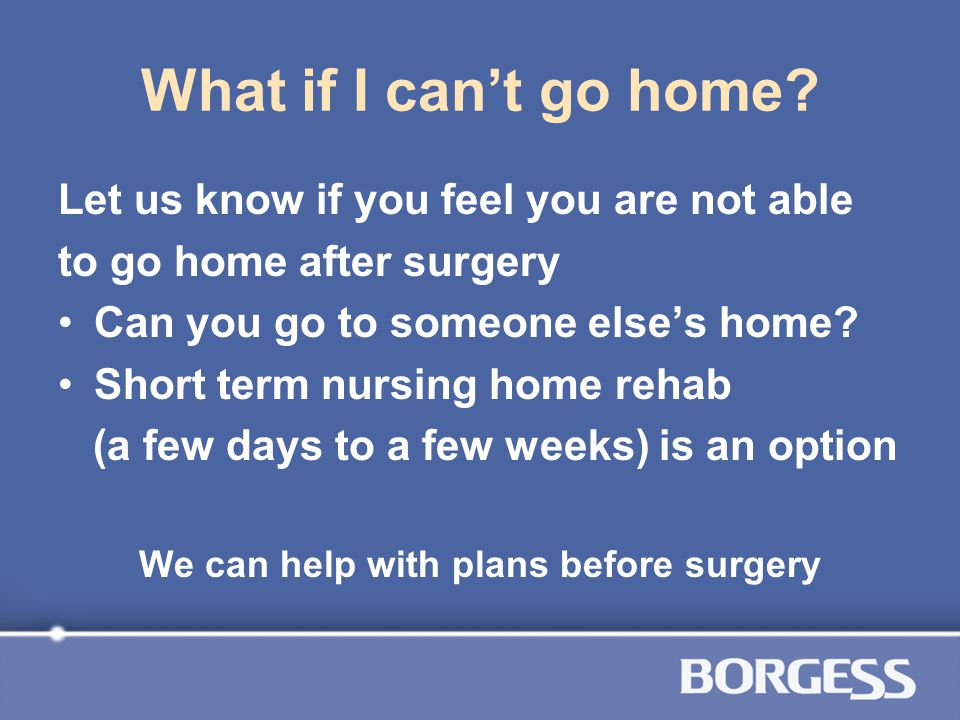 We can help with plans before surgery