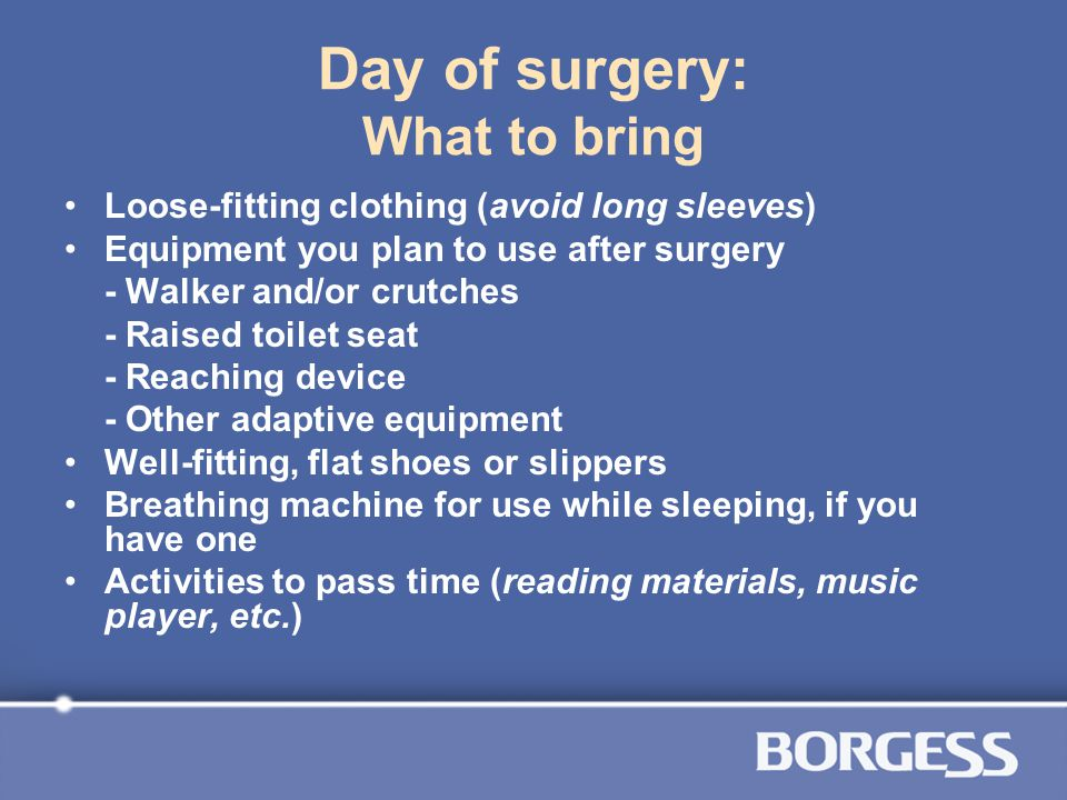 Day of surgery: What to bring