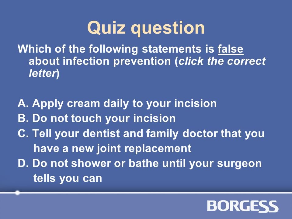 Quiz question Which of the following statements is false about infection prevention (click the correct letter)