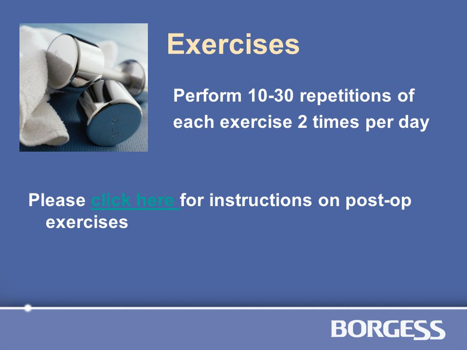 Perform 10-30 repetitions of each exercise 2 times per day