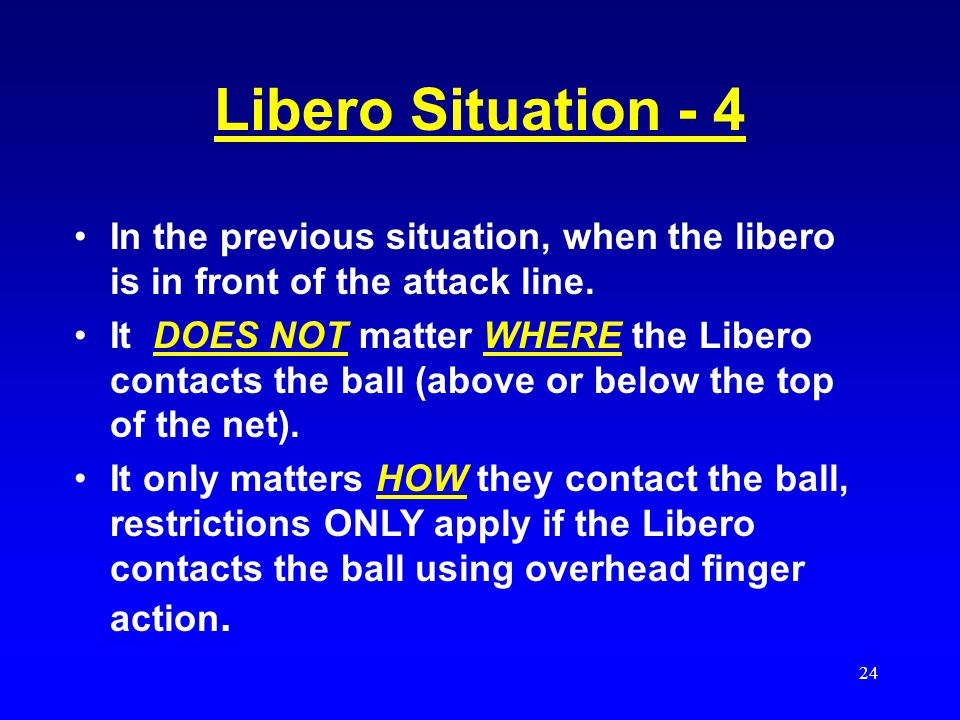 Libero Situation - 4 In the previous situation, when the libero is in front of the attack line.