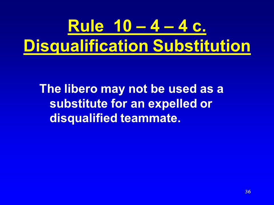 Rule 10 – 4 – 4 c. Disqualification Substitution