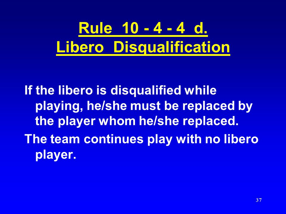 Rule 10 - 4 - 4 d. Libero Disqualification