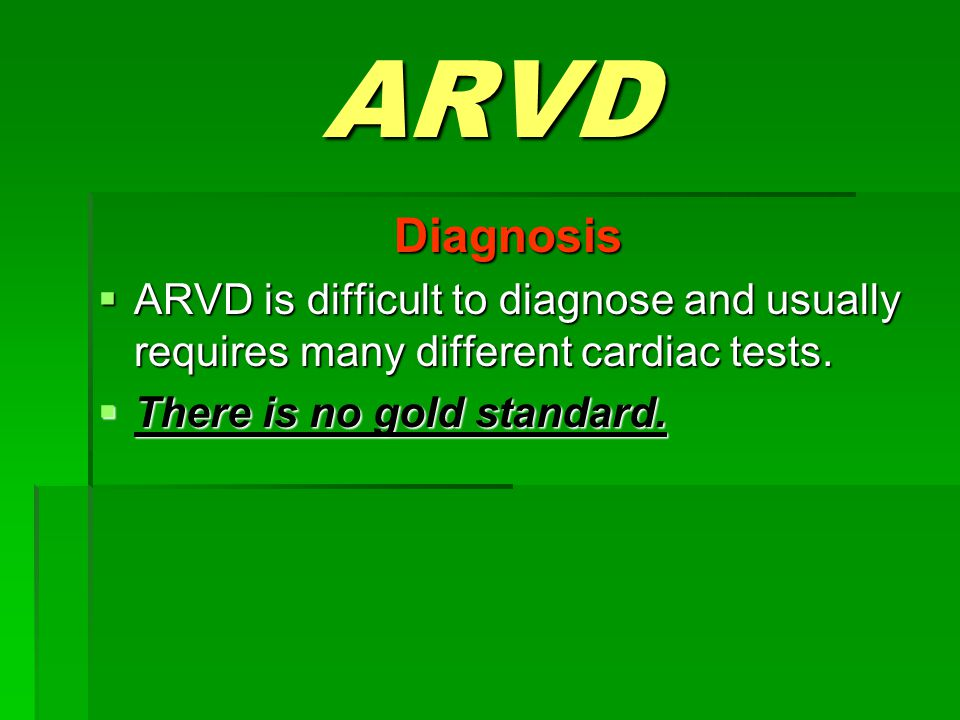 ARVD Diagnosis. ARVD is difficult to diagnose and usually requires many different cardiac tests.