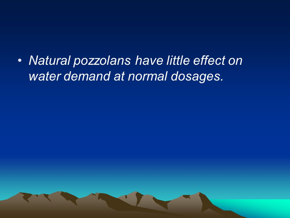 Natural pozzolans have little effect on water demand at normal dosages.