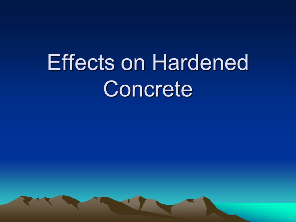 Effects on Hardened Concrete
