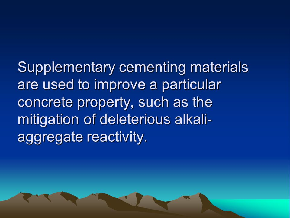 Supplementary cementing materials are used to improve a particular concrete property, such as the mitigation of deleterious alkali-aggregate reactivity.