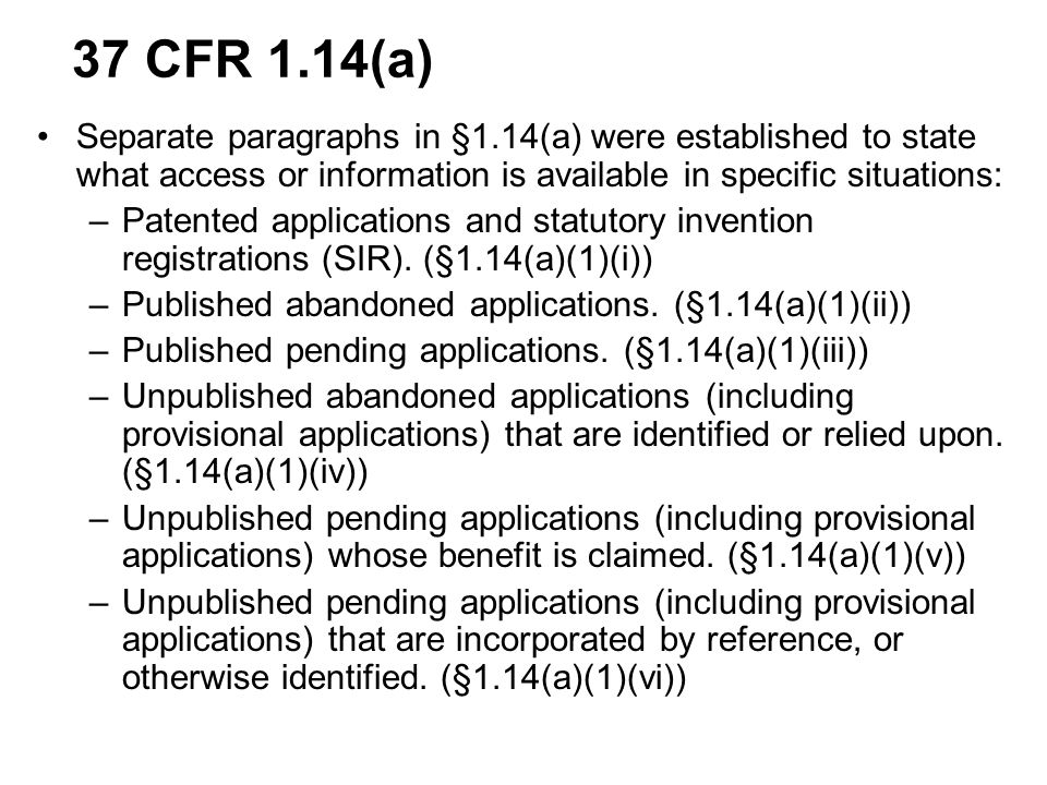 37 CFR 1.14(a) Separate paragraphs in §1.14(a) were established to state what access or information is available in specific situations: