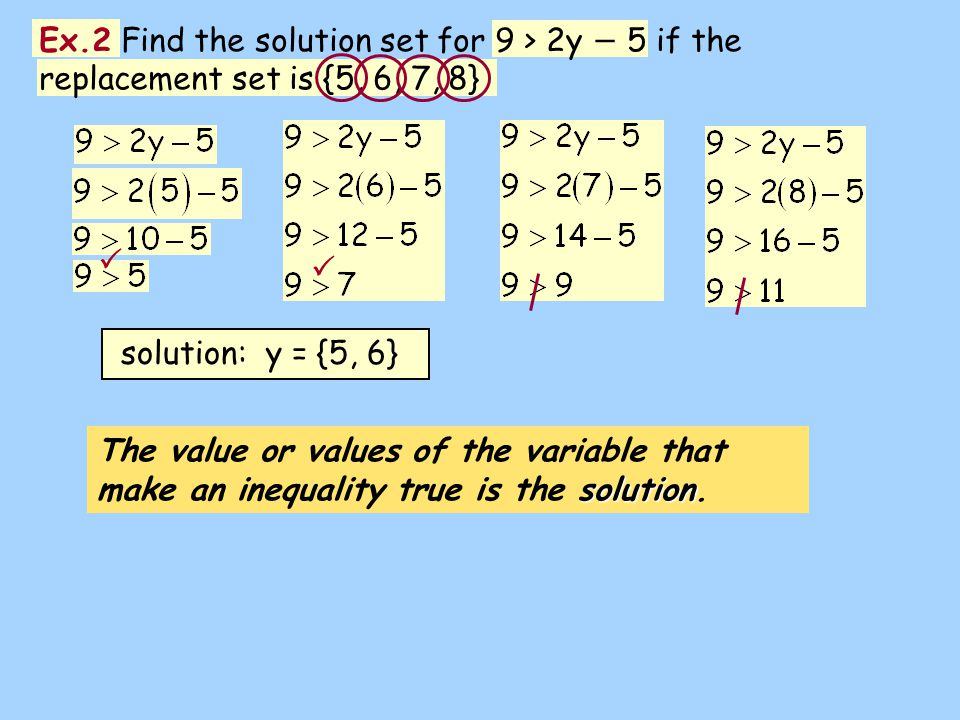Ex.2 Find the solution set for 9 > 2y − 5 if the replacement set is {5, 6, 7, 8}