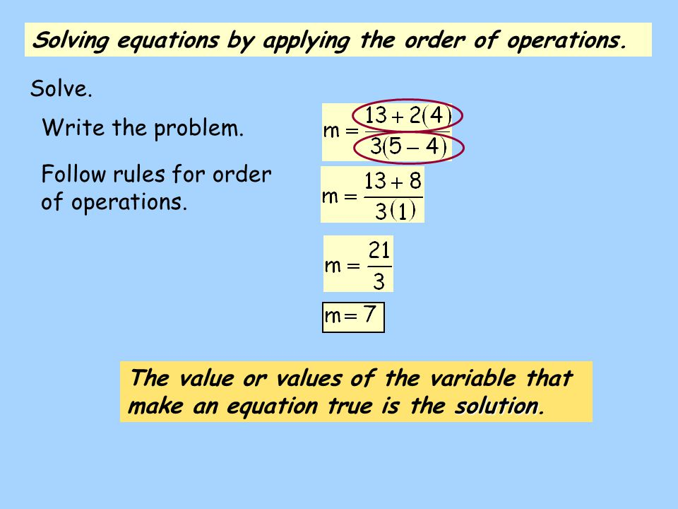 Solving equations by applying the order of operations.