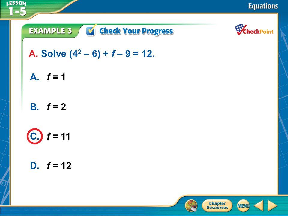 A B C D A. Solve (42 – 6) + f – 9 = 12. A. f = 1 B. f = 2 C. f = 11