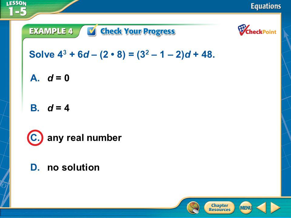 A B C D Solve 43 + 6d – (2 • 8) = (32 – 1 – 2)d + 48. A. d = 0