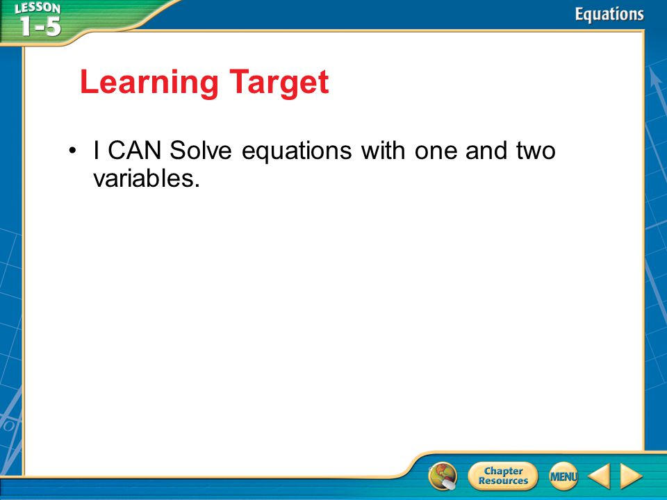 Learning Target I CAN Solve equations with one and two variables.