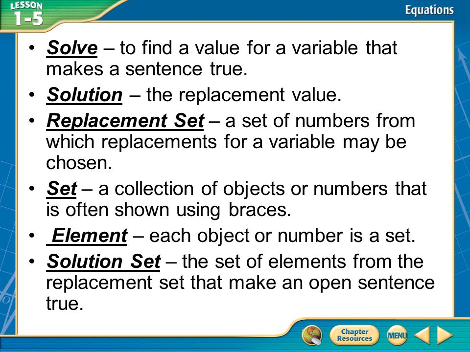Solve – to find a value for a variable that makes a sentence true.