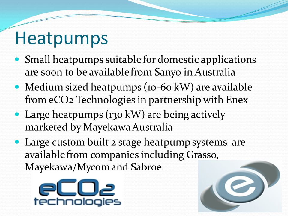 Heatpumps Small heatpumps suitable for domestic applications are soon to be available from Sanyo in Australia.