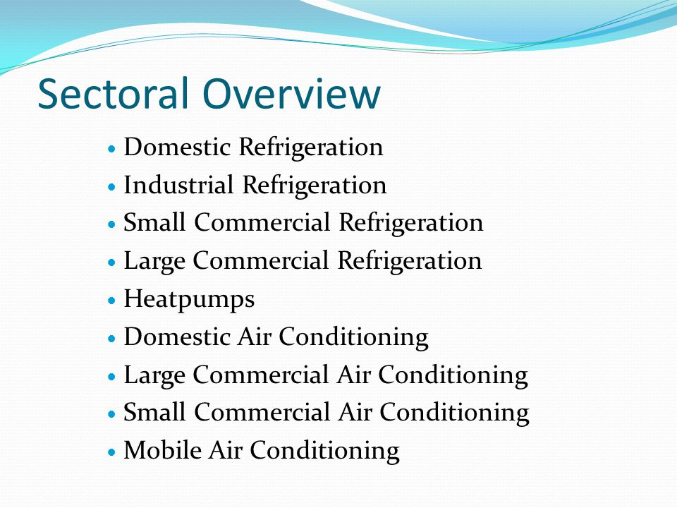 Sectoral Overview Domestic Refrigeration Industrial Refrigeration