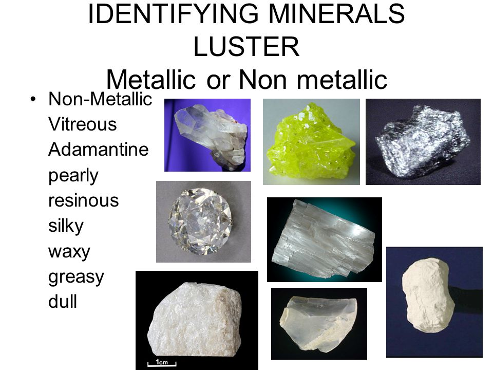 IDENTIFYING MINERALS LUSTER Metallic or Non metallic