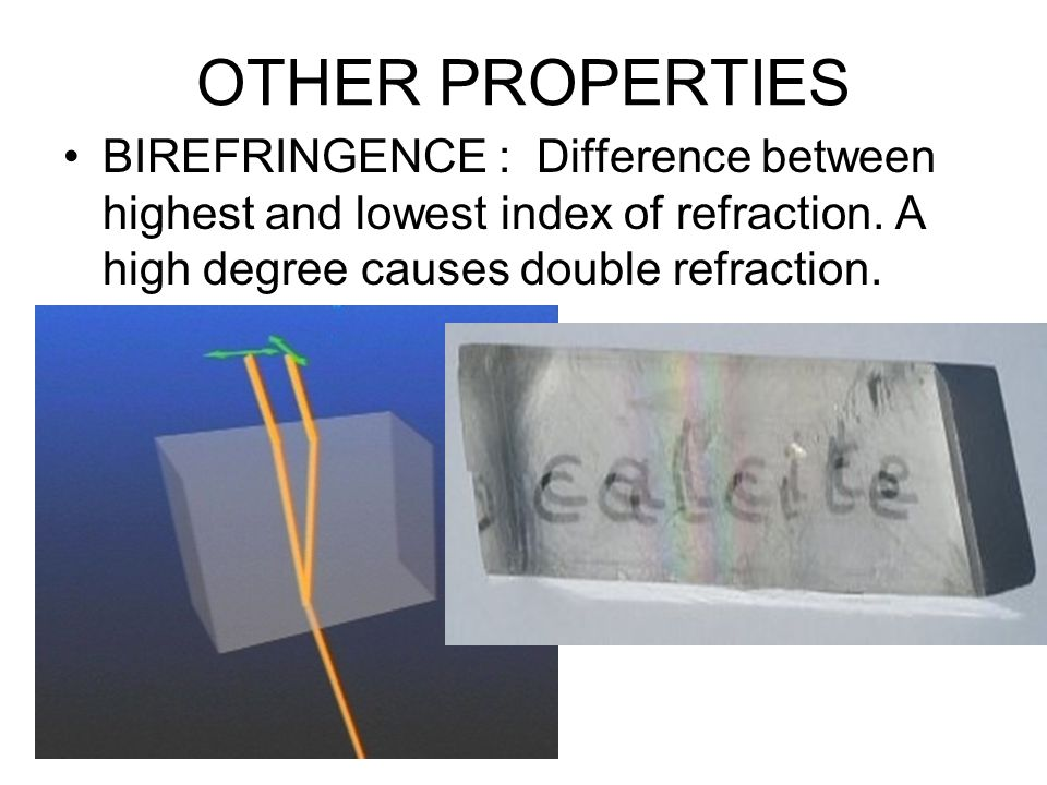OTHER PROPERTIES BIREFRINGENCE : Difference between highest and lowest index of refraction.