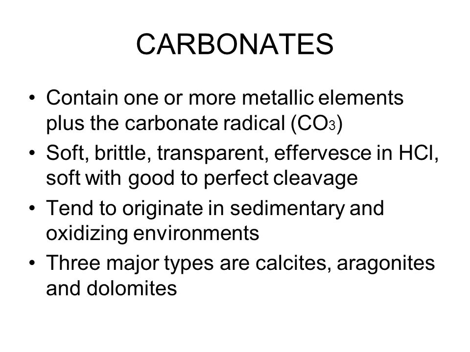 CARBONATES Contain one or more metallic elements plus the carbonate radical (CO3)