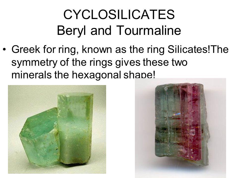 CYCLOSILICATES Beryl and Tourmaline
