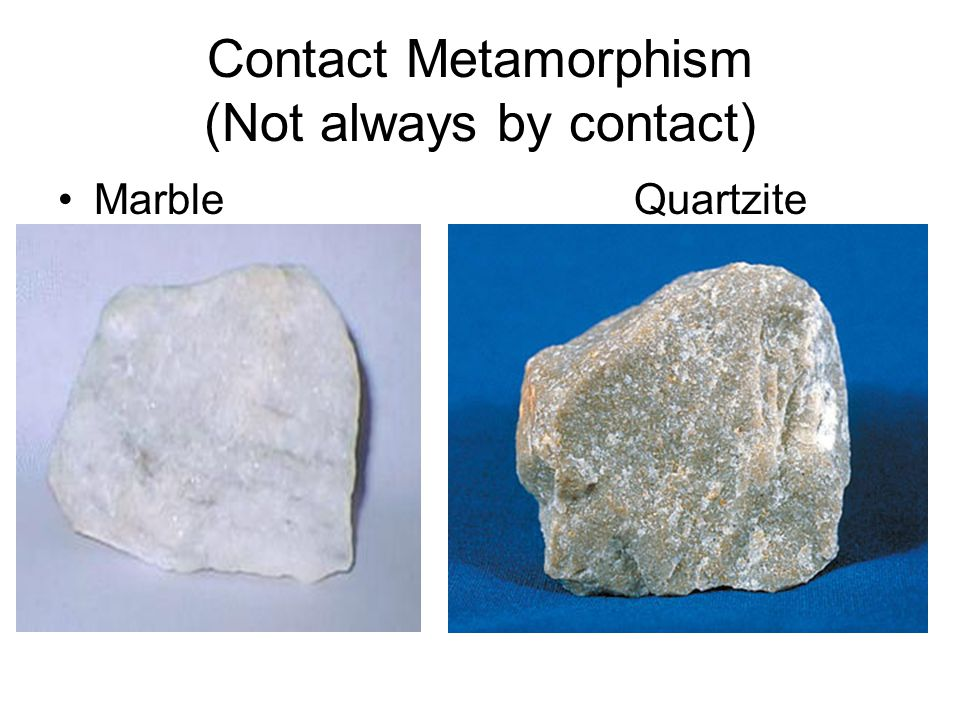 Contact Metamorphism (Not always by contact)