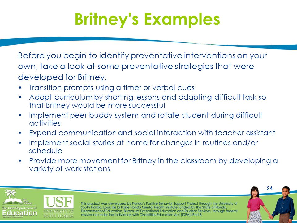 Britney s Examples Before you begin to identify preventative interventions on your. own, take a look at some preventative strategies that were.