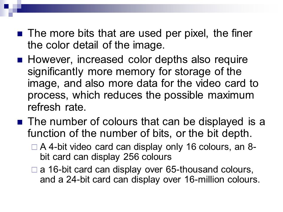 The more bits that are used per pixel, the finer the color detail of the image.