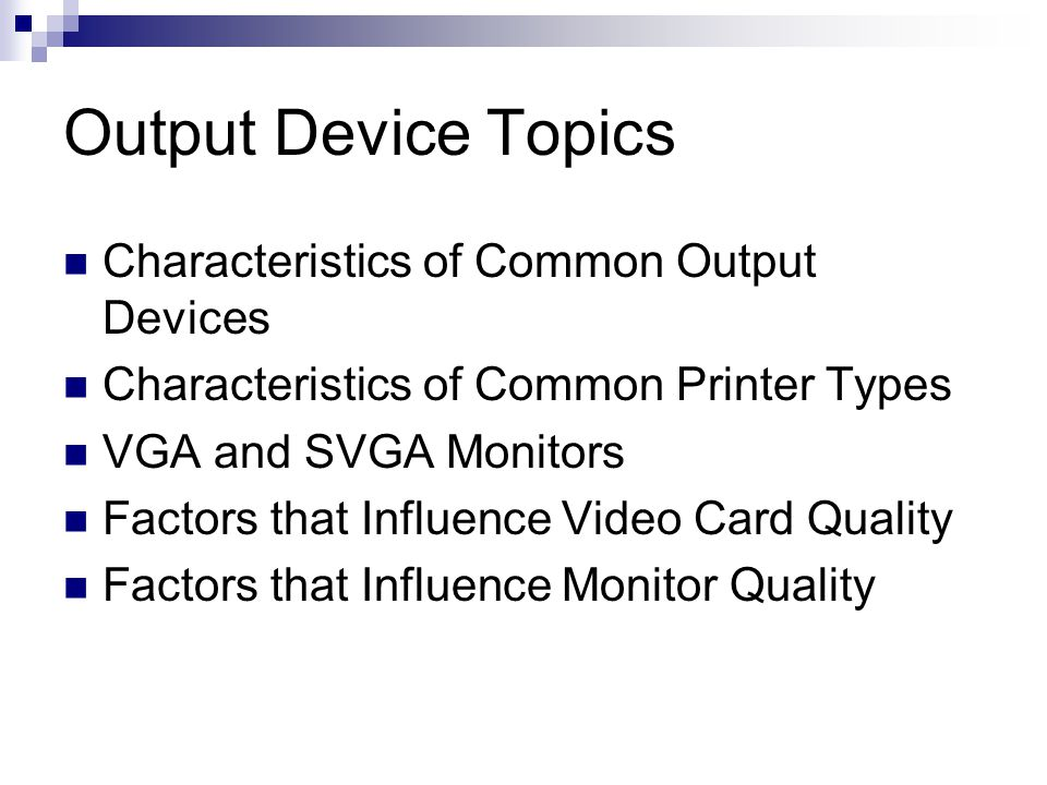 Output Device Topics Characteristics of Common Output Devices