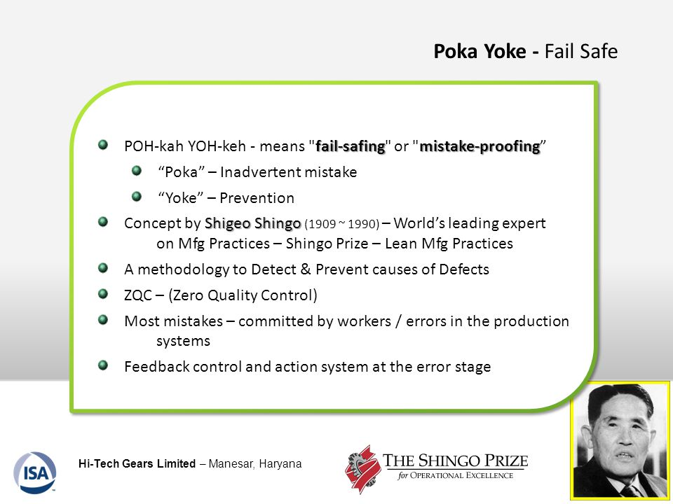 Poka Yoke - Fail Safe POH-kah YOH-keh - means fail-safing or mistake-proofing Poka – Inadvertent mistake.
