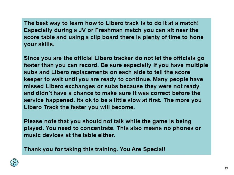 The best way to learn how to Libero track is to do it at a match
