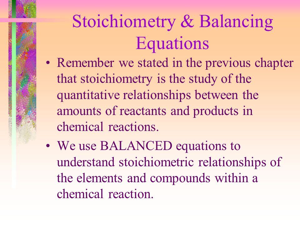 Stoichiometry & Balancing Equations