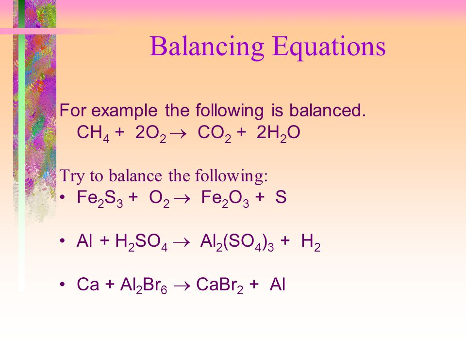 Balancing Equations For example the following is balanced.