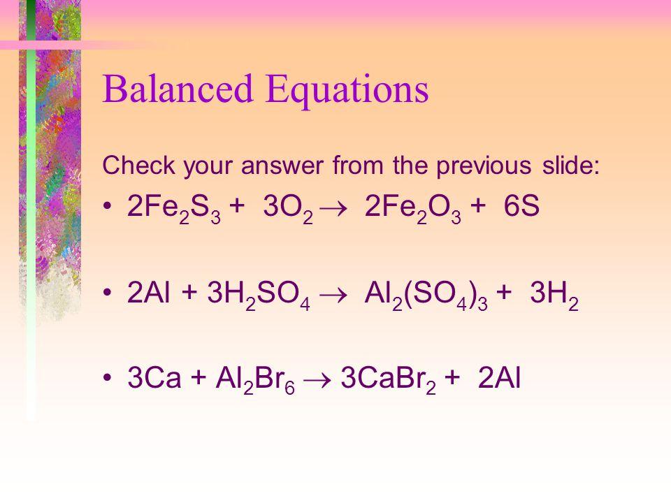 Balanced Equations 2Fe2S3 + 3O2  2Fe2O3 + 6S