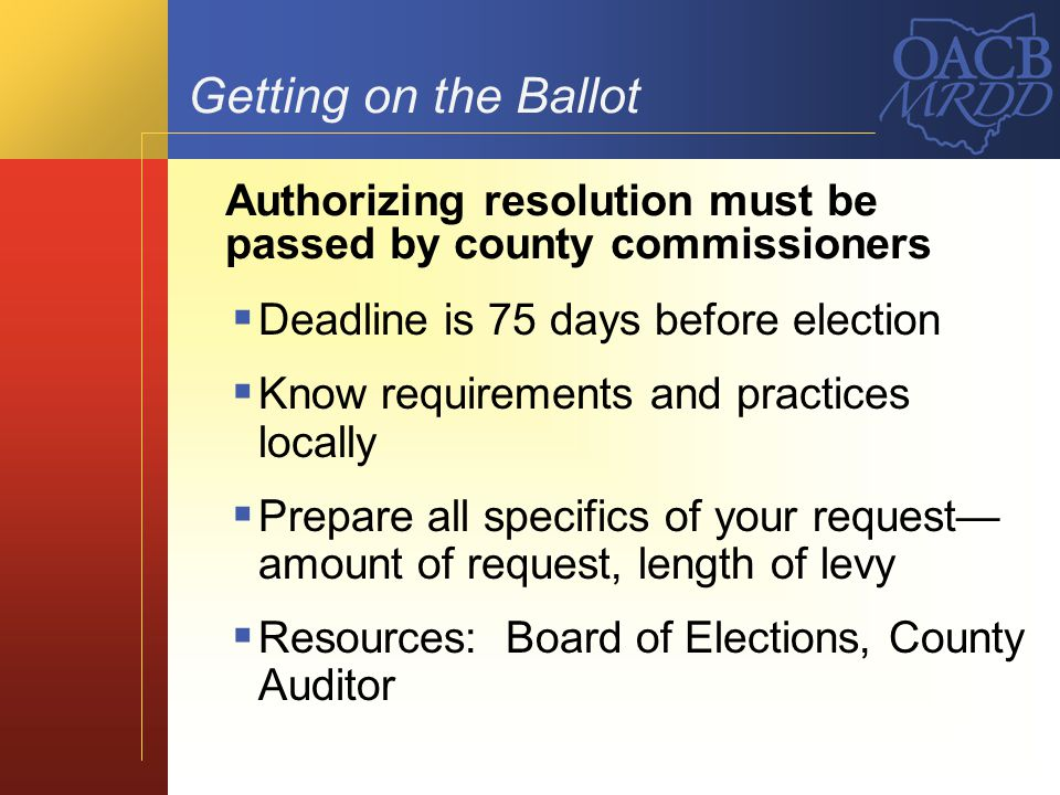 Getting on the Ballot Authorizing resolution must be passed by county commissioners. Deadline is 75 days before election.