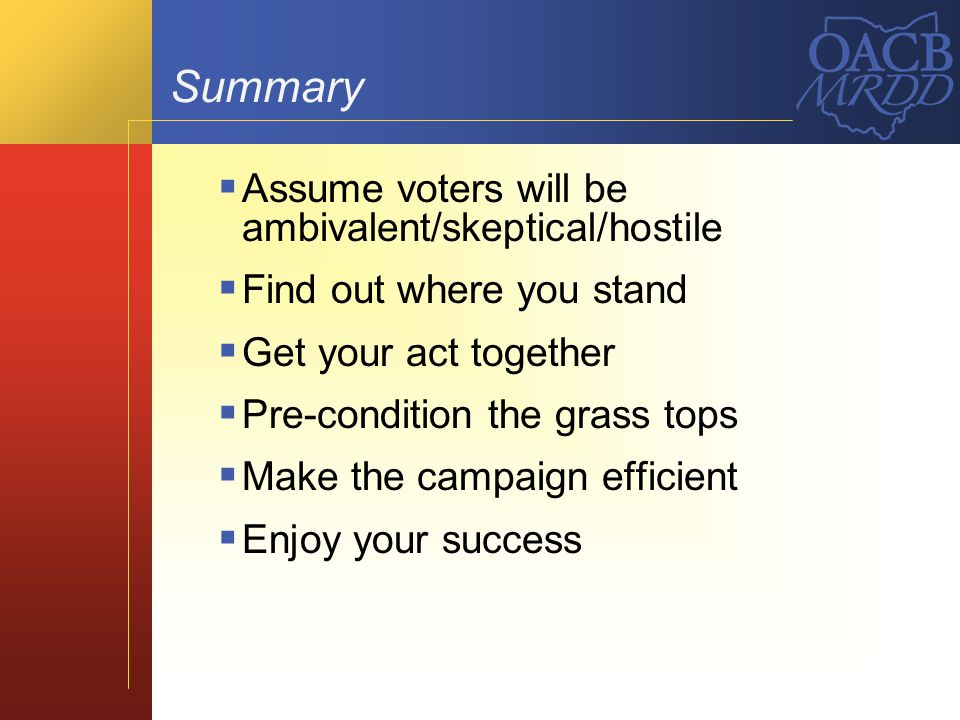 Summary Assume voters will be ambivalent/skeptical/hostile