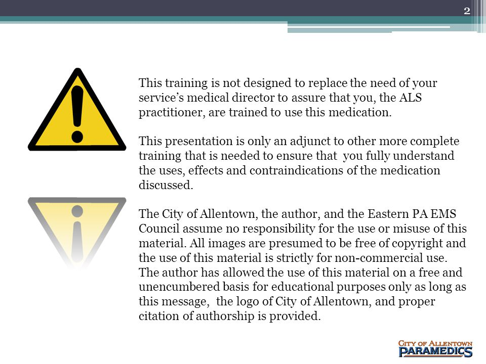 This training is not designed to replace the need of your service's medical director to assure that you, the ALS practitioner, are trained to use this medication.