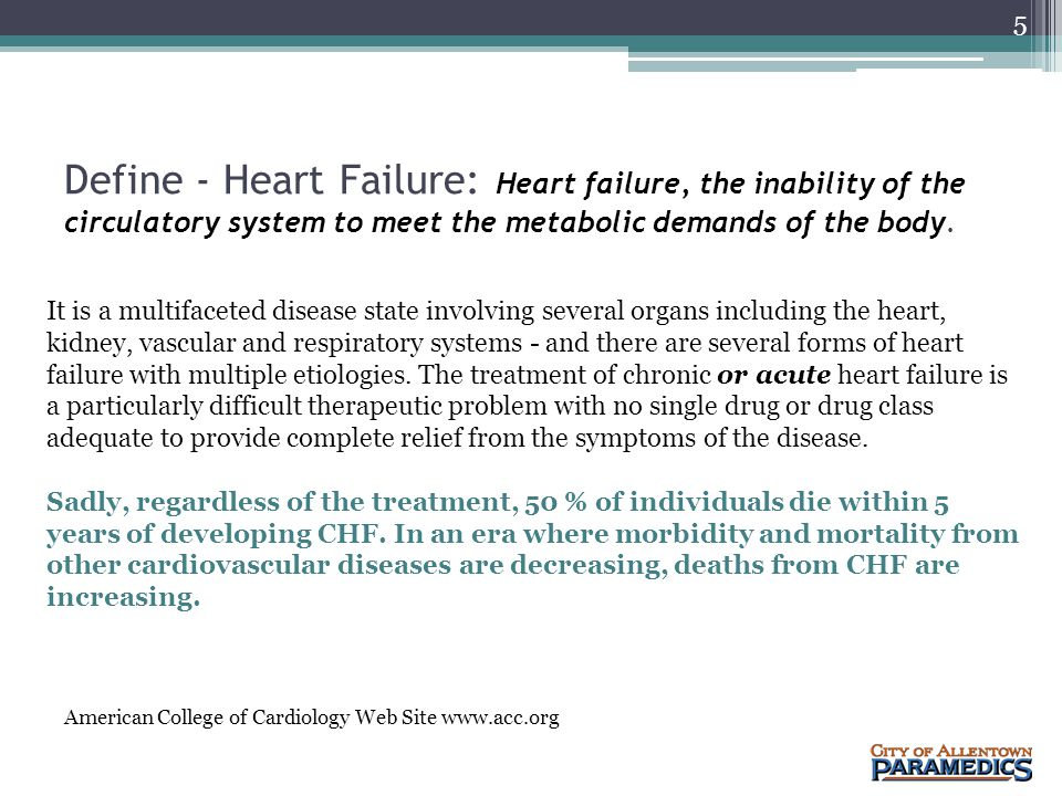 Define - Heart Failure: Heart failure, the inability of the circulatory system to meet the metabolic demands of the body.