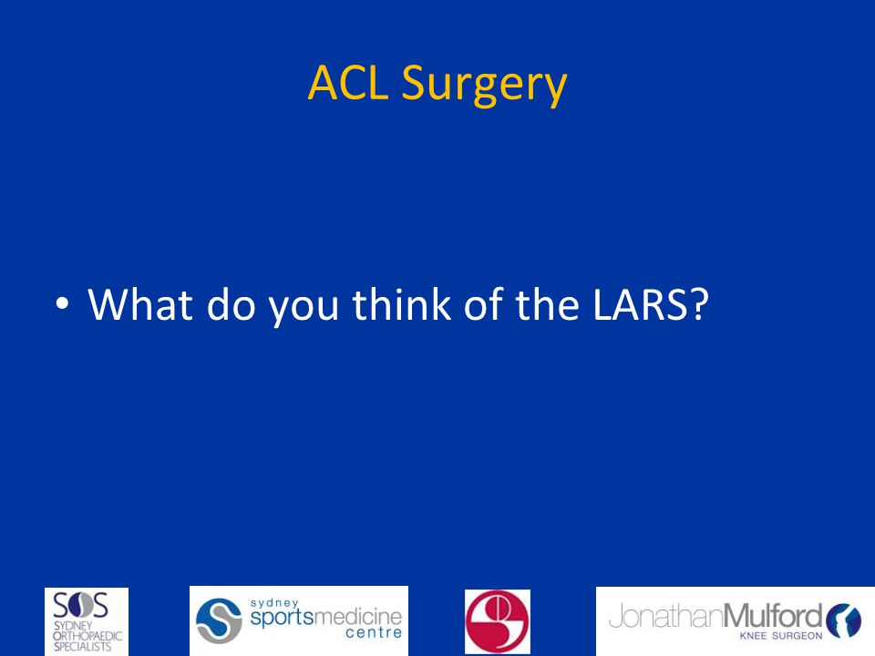 ACL Surgery What do you think of the LARS