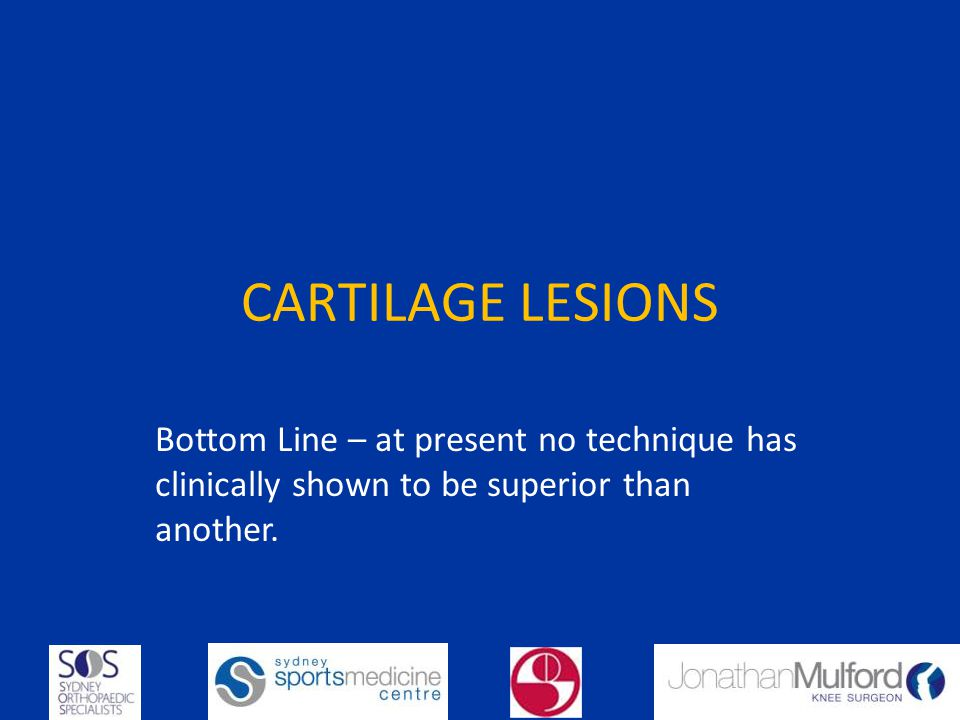 CARTILAGE LESIONS Bottom Line – at present no technique has clinically shown to be superior than another.