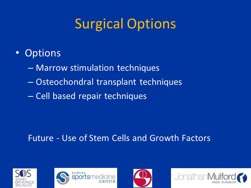 Surgical Options Options Marrow stimulation techniques