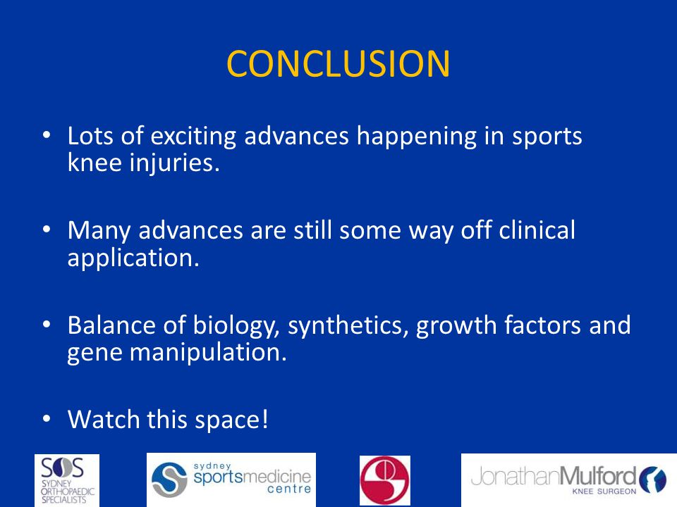 CONCLUSION Lots of exciting advances happening in sports knee injuries. Many advances are still some way off clinical application.