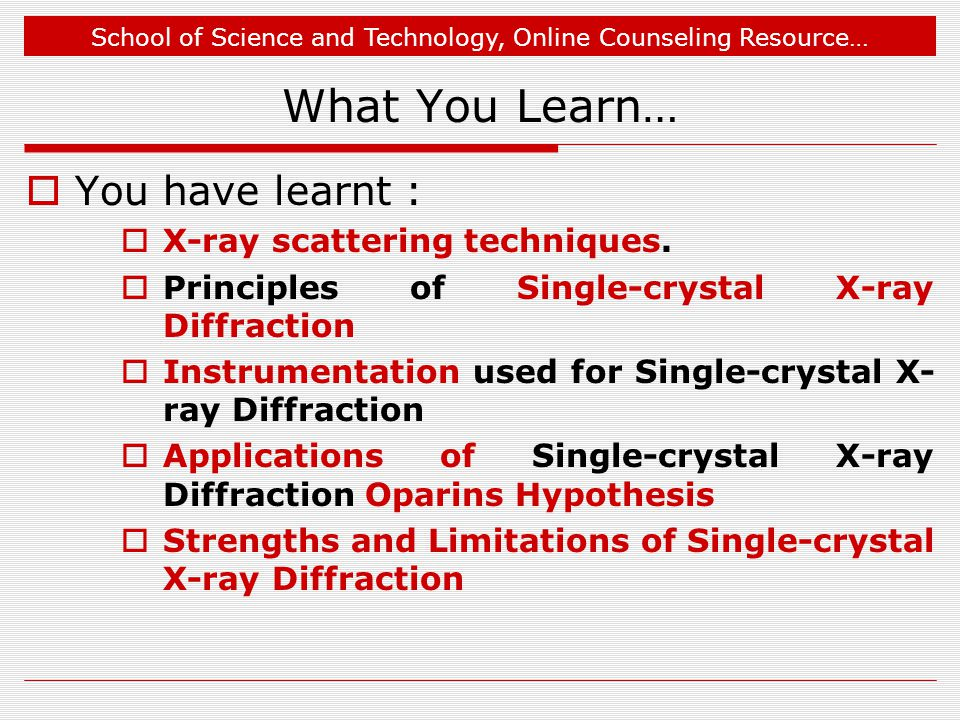 What You Learn… You have learnt : X-ray scattering techniques.
