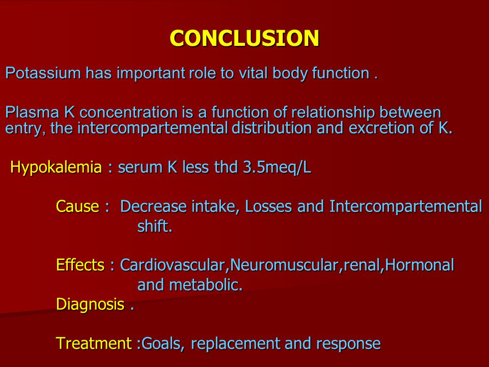 CONCLUSION Potassium has important role to vital body function .