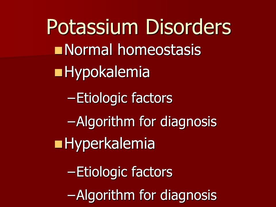 Potassium Disorders Normal homeostasis Hypokalemia Hyperkalemia