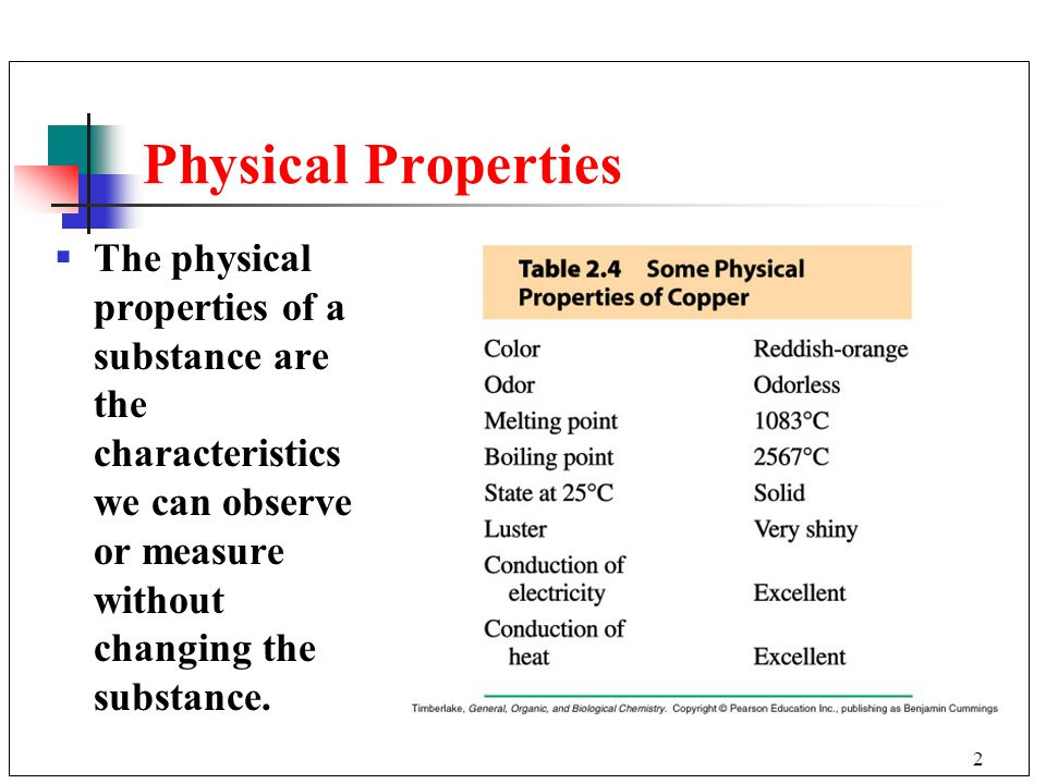 Physical Properties The physical properties of a substance are the characteristics we can observe or measure without changing the substance.