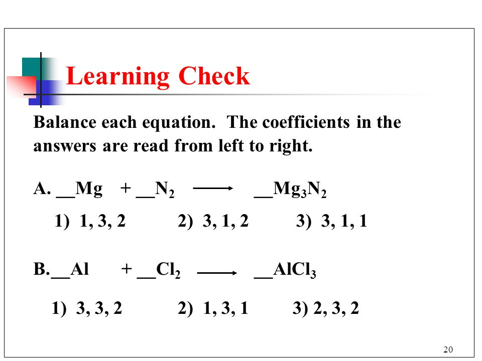 Learning Check Balance each equation. The coefficients in the