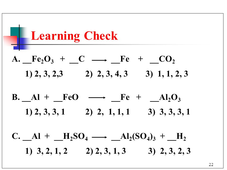 Learning Check A. __Fe2O3 + __C __Fe + __CO2