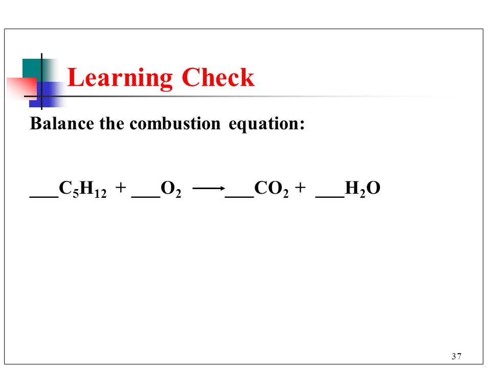 Learning Check Balance the combustion equation: