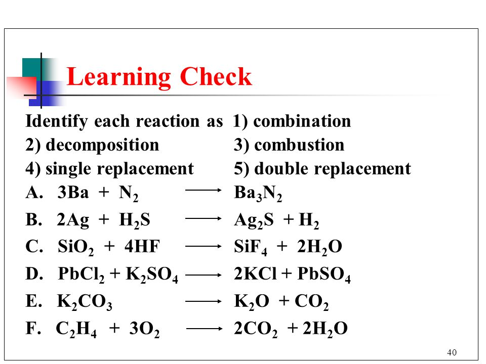 Learning Check Identify each reaction as 1) combination