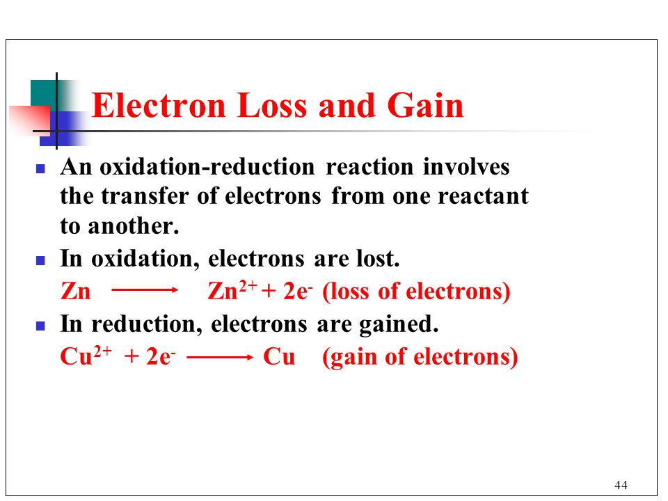 Electron Loss and Gain An oxidation-reduction reaction involves the transfer of electrons from one reactant to another.
